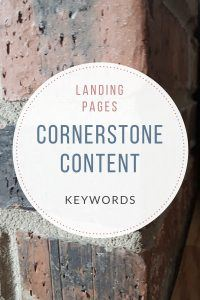 landing page optimzation tips include using cornerstone content and keywords